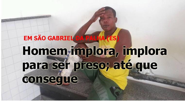 SeHOMEM IMPLORA PARA SER PRESO RADARGERAL.COMccc.jpg